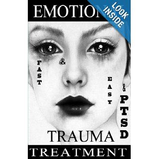 FAST & EASY Emotional TRAUMA & PTSD Treatment: A revolutionary therapy to gain emotion control and quickly get over a breakup, abuse, humiliation, grief, guilt and shame. (Get Better Fast) (Volume 1): Ivan G. Petarnichki: 9781484896174: Books
