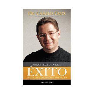 Arquitectura del Exito (Spanish Edition): Dr. Camilo Cruz: 9781607380542: Books