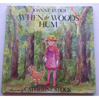 When the Woods Hum: Joanne Ryder, Catherine Stock: 9780688070571: Books