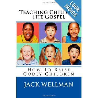 Teaching Children The Gospel: How To Share Jesus With Young Children: Jack Wellman: 9781449993085: Books