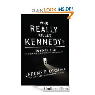 Who Really Killed Kennedy? : 50 Years Later: Stunning New Revelations About the JFK Assassination eBook: Jerome Corsi: Kindle Store