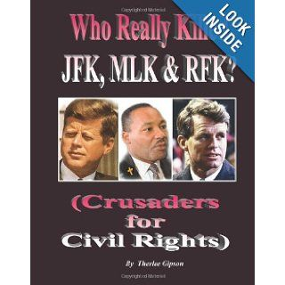 Who Really Killed JFK, MLK and RFK?: (Crusaders for Equality): Therlee Gipson: 9781475142457: Books