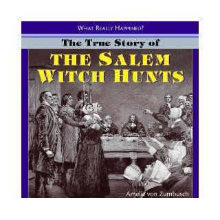 The True Story of the Salem Witch Hunts (What Really Happened?): Amelie Von Zumbusch: 9781404244795: Books
