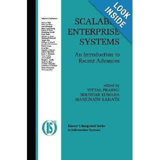 Scalable Enterprise Systems An Introduction to Recent Advances (Integrated Series in Information Systems) Vittal Prabhu, Soundar Kumara, Manjunath Kamath 9781402074912 Books