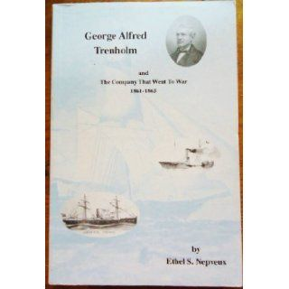 George Alfred Trenholm: The company that went to war, 1861 1865: Ethel Trenholm Seabrook Nepveux: Books