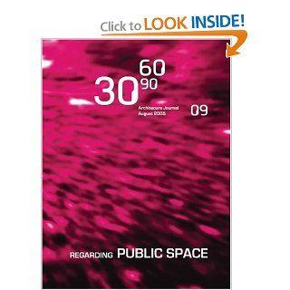 30 60 90 09: Regarding Public Space: Cecilia Benites, Clare Lyster, Emily Abruzzo, Alexander Briseno, Joanthan D. Solomon: 9781568985442: Books
