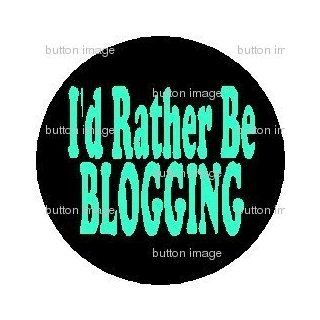 "I'D RATHER BE BLOGGING Pinback Button 1.25"" Pin Badge BLOG: Everything Else"