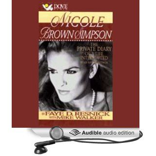 Nicole Brown Simpson: The Private Diary of a Life Interrupted (Audible Audio Edition): Faye D. Resnick, Mike Walker: Books