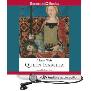 Queen Isabella: Treachery, Adultery, and Murder in Medieval England (Audible Audio Edition): Alison Weir, Lisette Lecat: Books