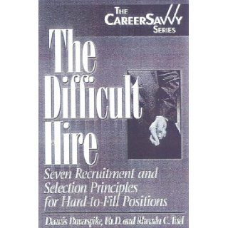 The Difficult Hire: Seven Recruitment and Selection Principles for Hard to Fill Positions (Career Savvy): Dennis Doverspike: 9781570231377: Books
