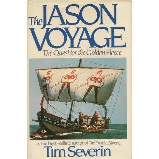 The Jason Voyage: The Quest for the Golden Fleece: Timothy Severin: 9780671498139: Books
