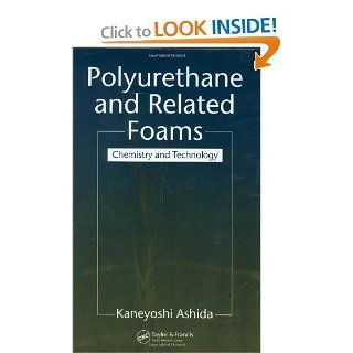Polyurethane and Related Foams: Chemistry and Technology: Kaneyoshi Ashida: 9780240520612: Books
