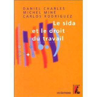 Le Sida et le droit du travail: Daniel Charles, Michel Min�, Carlos Rodriguez: 9782708234703: Books