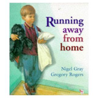 Running Away from Home (Red Fox picture books): Nigel Gray, Gregory Rogers: 9780099724612: Books