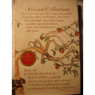 A Private Collection of those truly special recipes, not readily found in other cookbooks, that have been lovingly shared by aunts, mothers, grandmothers, and dear friends over the years Junior League of Palo Alto, Bonnie Stewart Mickelson Books