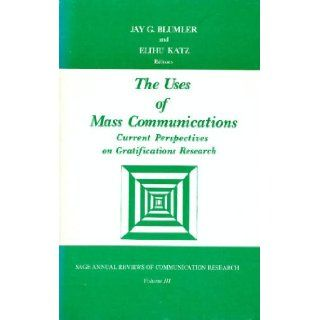 The Uses of Mass Communications: Current Perspectives on Gratifications Research (SAGE Series in Communication Research): Jay G. Blumler, Elihu Katz: 9780803904941: Books