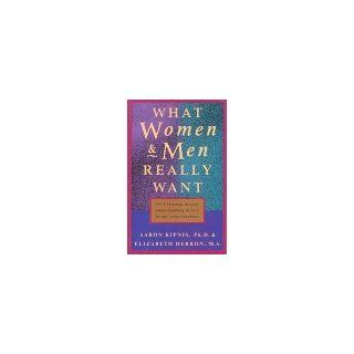 What Women and Men Really Want: Creating Deeper Understanding and Love in Our Relationships (9781882591244): Aaron R. Kipnis, Elizabeth Herron: Books