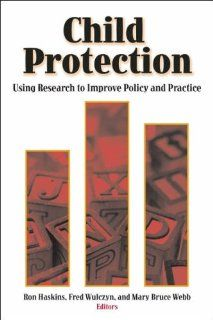 Child Protection: Using Research to Improve Policy and Practice: Ron Haskins, Fred Wulczyn, Mary Bruce Webb: 9780815735137: Books