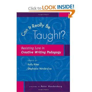 Can It Really Be Taught?: Resisting Lore in Creative Writing Pedagogy (9780867095883): Kelly Ritter, Stephanie Vanderslice: Books