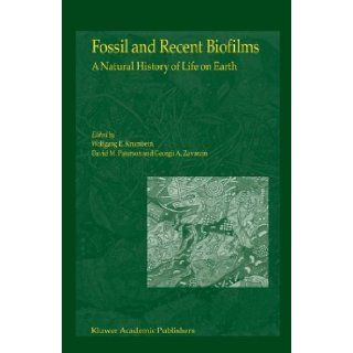 Fossil and Recent Biofilms A Natural History of Life on Earth (9789048164127) W.E. Krumbein, D.M. Paterson, G.A. Zavarzin Books