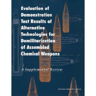 Evaluation of Demonstration Test Results of Alternative Technologies for Demilitarization of Assembled Chemical Weapons: A Supplemental Review: Committee on Review and Evaluation of Alternative Technologies for Demilitarization of Assembled Chemical Weapon