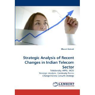 Strategic Analysis of Recent Changes in Indian Telecom Sector: Teledensity; ARPU, MOU Strategic Analysis; Continuity Forces Change Forces; Growth Strategy: Bharat Kukreti: 9783843385992: Books
