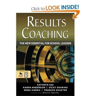 RESULTS Coaching: The New Essential for School Leaders: Kathryn M. Kee, Karen A. Anderson, Vicky S. Dearing, Edna Harris, Frances Shuster: 9781412986748: Books