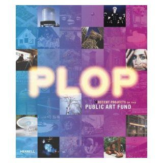 Plop Recent Projects of the Public Art Fund Jeffrey Kastner, Anne Wehr, Tom Eccles 9781858942476 Books