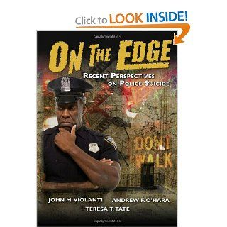 On the Edge: Recent Perspectives on Police Suicide: John M. Violanti, Andrew F. O'Hara, Teresa T. Tate: 9780398086336: Books