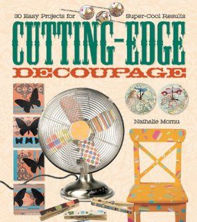 Cutting Edge Decoupage: 30 Easy Projects for Super Cool Results: Nathalie Mornu: 9781579908911: Books