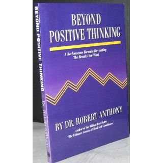 Beyond Positive Thinking: A No Nonsense Formula for Getting the Results You Want: Robert Anthony, Joe Vitale: 9780975857090: Books