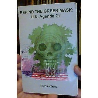 BEHIND THE GREEN MASK U.N. Agenda 21 Rosa Koire, The Post Sustainability Institute Press, Barry N. Nathan 9780615494548 Books