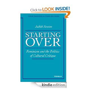 Starting Over: Feminism and the Politics of Cultural Critique eBook: Judith Newton: Kindle Store