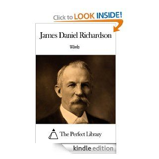 Works of James Daniel Richardson eBook: James Daniel Richardson: Kindle Store