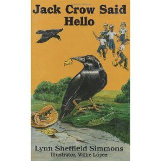 Jack Crow Said Hello: Lynn Sheffield Simmons, Willie Lopez: 9780964257320: Books