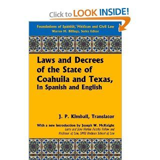 Laws and Decrees of the State of Coahuila and Texas, In Spanish and English. To Which is Added the Constitution of Said State: Also The Colonizationof Spanish, Mexican and Civil Law): Republic of Texas, J.P. Kimball: 9781616190729: Books