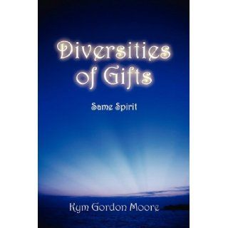 Diversities of Gifts: Same Spirit (9781432730420): Kym Gordon Moore: Books