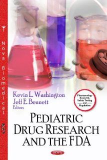 Pediatric Drug Research and the FDA (Pharmacology Research, Safety Testing and Regulation) (9781622577293): Kevin L. Washington, Jeff E. Bennett: Books