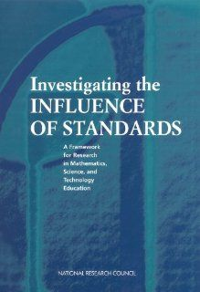 Investigating the Influence of Standards: Mathematics, and Technology Education Committee on Understanding the Influence of Standards in K 12 Science, Center for Education, Board on Science Education, Division of Behavioral and Social Sciences and Educatio
