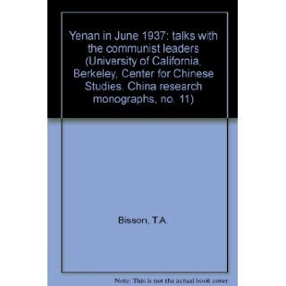 Yenan in June 1937: talks with the communist leaders (China Research Monograph, No. 11) (University of California, Berkeley, Center for Chinese Studies. China research monographs, no. 11): Thomas Arthur Bisson: 9780912966120: Books