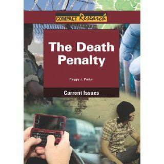 The Death Penalty (Compact Research: Current Issues): Peggy J. Parks: 9781601521583: Books