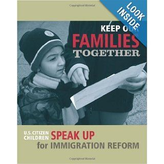 Keep Our Families Together: U.S. Citizen Children Speak Up For Immigration Reform: Antonio Malagon & Rebecca Allen: 9781450532600: Books
