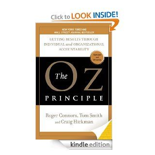 The Oz Principle: Getting Results Through Individual and Organizational Accountability eBook: Craig Hickman, Tom Smith, Roger Connors: Kindle Store