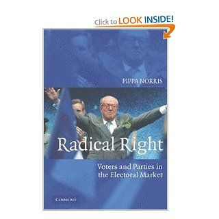 Radical Right: Voters and Parties in the Electoral Market: Pippa Norris: 9780521613859: Books