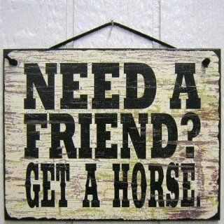 "Vintage Style Sign Saying, ""NEED A FRIEND? GET A HORSE."" Decorative Fun Universal Household Signs from Egbert's Treasures"