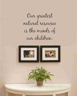 Our greatest natural resource is the minds of our children. Vinyl wall art Inspirational quotes and saying home decor decal sticker