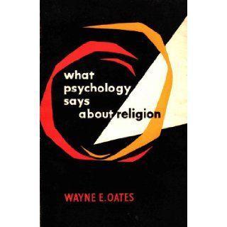 What psychology says about religion: WAYNE E OATES: Books