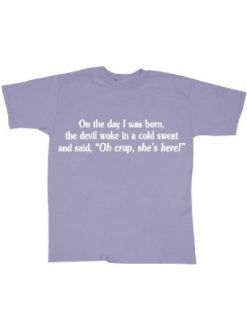 On The Day I Was Born, The Devil Woke In A Cold Sweat And Said T Shirt: Clothing