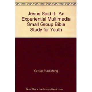 Jesus Said It: An Experiential Multimedia Small Group Bible Study for Youth: Group Publishing: 9780764431296: Books