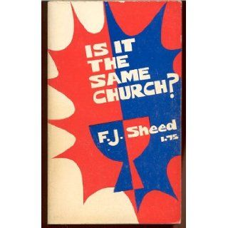 Is It the Same Church?: F. J. Sheed: Books